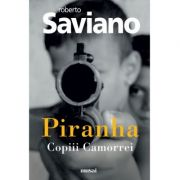 Piranha. Copiii Camorrei - Roberto Saviano