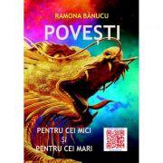 Povesti pentru cei mici si pentru cei mari - Ramona Banucu