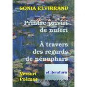 Printre priviri de nuferi. A travers des regards de nenuphars - Sonia Elvireanu