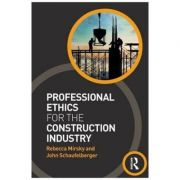 Professional Ethics for the Construction Industry - Rebecca Mirsky, John Schaufelberger