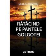 Ratacind pe pantele Golgotei - Nicolae Dumitru