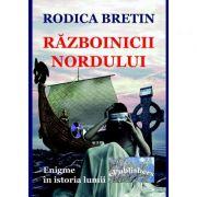 Razboinicii Nordului. Enigme in istoria lumii - Rodica Bretin