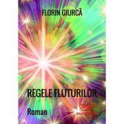 Regele fluturilor - Florin Giurca