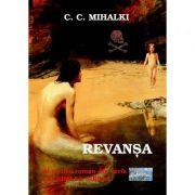 Revansa. Al treilea roman din seria Lacrimi de sirena - C. C. Mihalki
