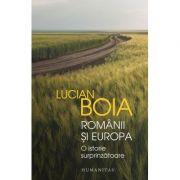 Romanii si Europa. O istorie surprinzatoare - Lucian Boia