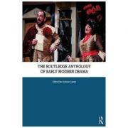 Routledge Anthology of Early Modern Drama - Jeremy Lopez