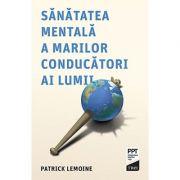 Sanatatea mentala a marilor conducatori ai lumii - Patrick Lemoine