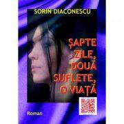 Sapte zile, doua suflete, o viata - Sorin Diaconescu