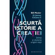 Scurta istorie a creatiei. Stiinta si cautarea originii vietii - Bill Mesler, H. James Cleaves II