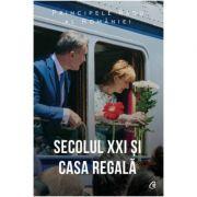 Secolul XXI si Casa Regala - Principele Radu al Romaniei