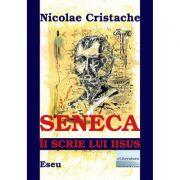 Seneca ii scrie lui Iisus - Nicolae Cristache