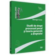 Studii de drept procesual penal si teoria generala a dreptului - George Coca