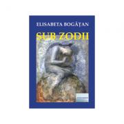 Sub zodii - Elisabeta Bogatan