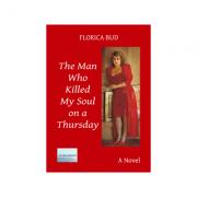 The Man Who Killed My Soul on a Thursday - Florica Bud