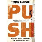 The Push. A Climber's Journey of Endurance, Risk and Going Beyond Limits - Tommy Caldwell