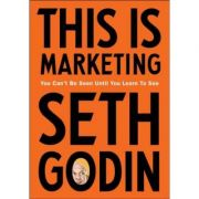 This is Marketing. You Can't Be Seen Until You Learn To See - Seth Godin
