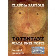 Totentanz. Viața unei nopti - Claudia Partole