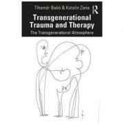 Transgenerational Trauma and Therapy - Tihamer Bako, Katalin Zana