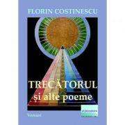 Trecatorul si alte poeme - Florin Costinescu