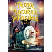 Trenul catre Locurile Imposibile - P. G. Bell