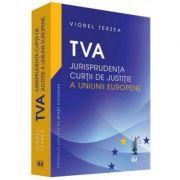 TVA. Jurisprudenta Curtii de Justitie a Uniunii Europene - Viorel Terzea