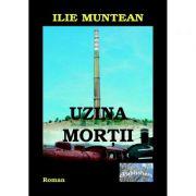 Uzina mortii - Ilie Muntean