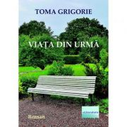 Viata din urma - Toma Grigorie
