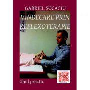 Vindecare prin reflexoterapie - Gabriel Socaciu