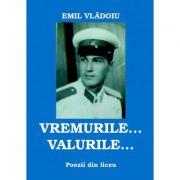 Vremurile... Valurile... Poezii din liceu - Emil Vladoiu