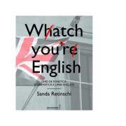 Watch your English. Ghid de fonetica si gramatica a limbii engleze - Sanda Retinschi