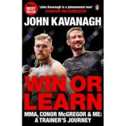 Win or Learn. MMA, Conor McGregor and Me. A Trainer's Journey - John Kavanagh
