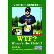 WTF? Where's the Finish? Ghid de dezvoltare personala - Victor Benescu