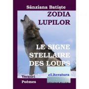 Zodia Lupilor. Le signe stellaire des loups. Editia bilingva romana-franceza - Sanziana Batiste
