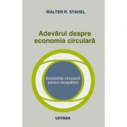 Adevarul despre economia circulara (eBook PDF) - Walter R. Stahel