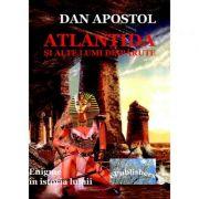 Atlantida si alte lumi disparute - Dan Apostol