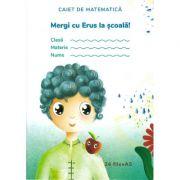 Caiet de Matematica. Mergi cu Erus la scoala!