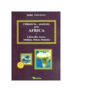 Calatorie in... pandemie, prin Africa. Libreville, Accra, Abidjan, Dakar, Bamako - Doru Ciucescu