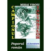 Campionul invinsilor, poporul roman - Mihai Visoiu