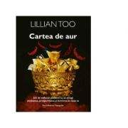 Cartea de aur. 365 de reflectii pozitive ca sa atragi sanatatea, prosperitatea si fericirea in viata ta - Lillian Too