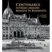 Centenarul intrarii armatei romane in Budapesta - Victor Matei, Daniel-Cosmin Obreja, Sorin Margarit
