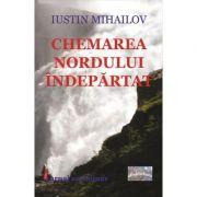 Chemarea nordului indepartat - Iustin Mihailov