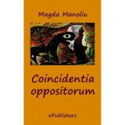 Coincidentia oppositorum - Magda Manoliu