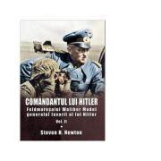 Comandantul lui Hitler. Feldmaresalul Walther Model generalul favorit al lui Hitler. Volumul II - Steven H. Newton