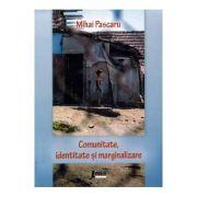 Comunitate, identitate si marginalizare - Mihai Pascaru
