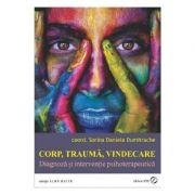 Corp, trauma, vindecare. Diagnoza si interventie psihoterapeutica - Sorina Daniela Dumitrache