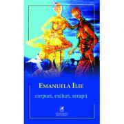 Corpuri, exiluri, terapii – Emanuela Ilie