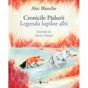 Cronicile Padurii. Legenda lupilor albi - Alec Blenche