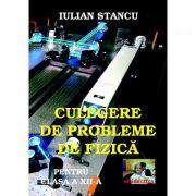 Culegere de probleme de fizica pentru clasa a XII-a - Iulian Stancu