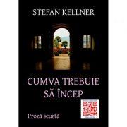 Cumva trebuie sa incep - Stefan Kellner