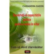 Dezvoltati-va capacitatile psihice pentru a vedea in viitor – Cassandra Eason